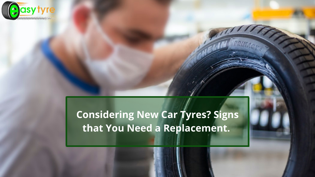 Considering New Car Tyres? Signs that You Need a Replacement