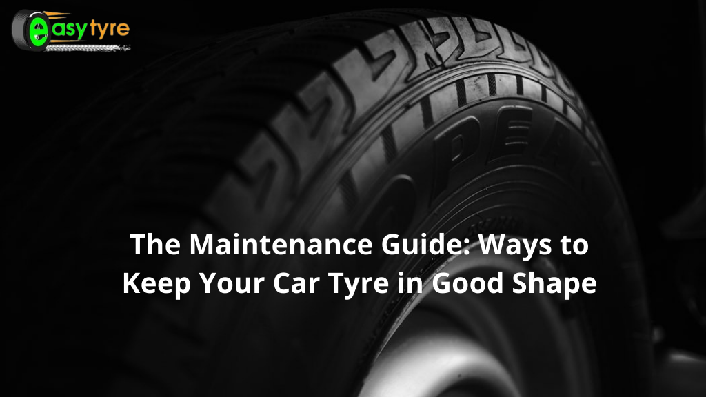 The Maintenance Guide: Ways to Keep Your Car Tyre in Good Shape